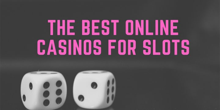 The Best Online Casinos For Slots